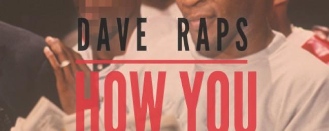 "Dave Raps ""How You Want It"" [#DAVEDAZE]"