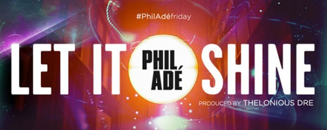 """Phil Ade """"Let It Shine"""" (Prod. by Thelonious Dre) [#PhilAdeFriday]"""