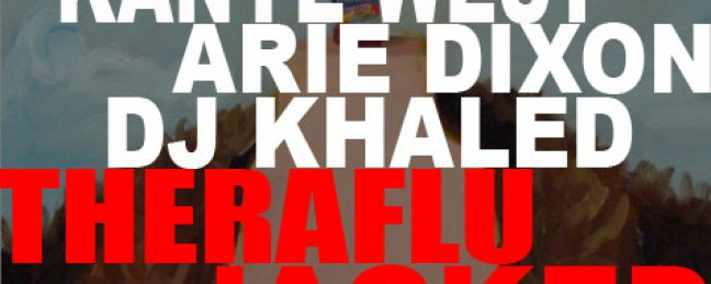"Kanye West ft Arie Dixon & DJ Khaled ""Way Too Cold/TheraFlu"" [DOPE!]"