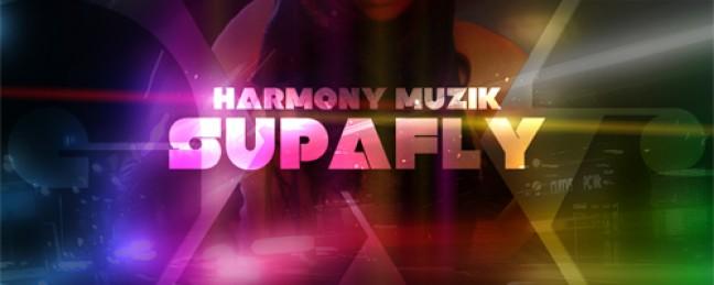"""Harmony Muzik """"SupaFly"""" [DOPE!]"""