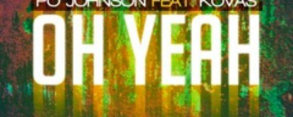 "Po Johnson ft. KOVAS ""Oh Yeah"" [DOPE!]"