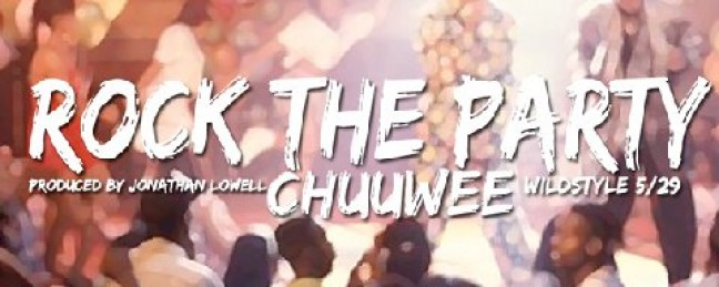 """Chuuwee """"Rock The Party"""" (Prod. by Jonathan Lowell) [DOPE!]"""