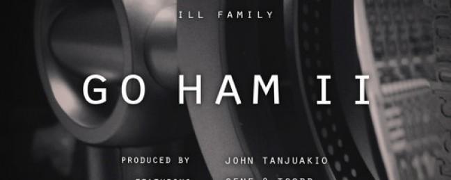 "ILLFamily ft. John Tanjuakio, Gene & TGodd ""Go Ham II"" [DOPE!]"