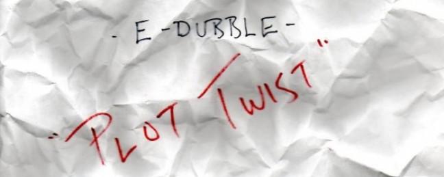 """e-dubble """"Plot Twist"""" [DOPE!]"""