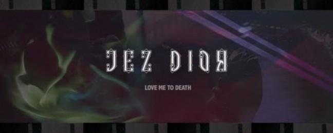"Jez Dior ""Love Me To Death"" [VIDEO]"