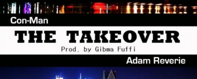 """Con-Man ft. Adam Reverie """"The Takeover"""" (Prod. by Gibma Fuffi) [DOPE!]"""