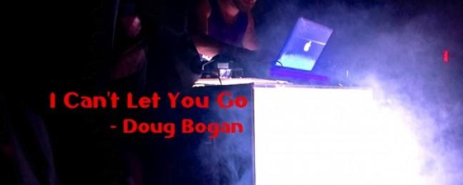"Doug Bogan ""I Can't Let You Go"" [DOPE!]"