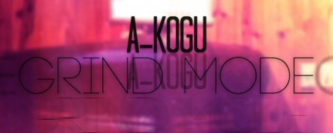 "A-Kogu ""Grindmode"" (Prod. by Matt Houston) [DOPE!]"