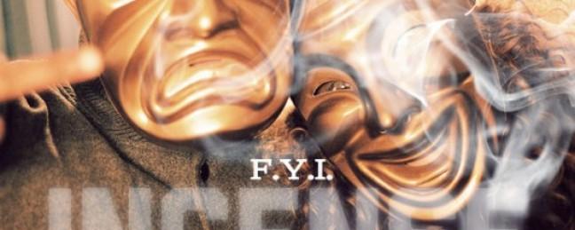 """F.Y.I. """"INCENSE"""" [DOPE!]"""