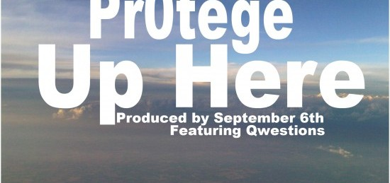 "Pr0tege ""Up Here"" ft. Qwestions (Prod. by September 6th)"