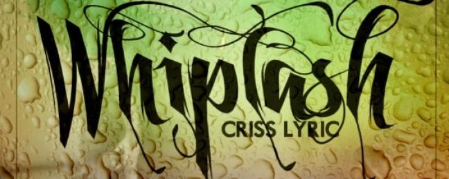 "Criss Lyric ""Whiplash"" [DOPE!]"