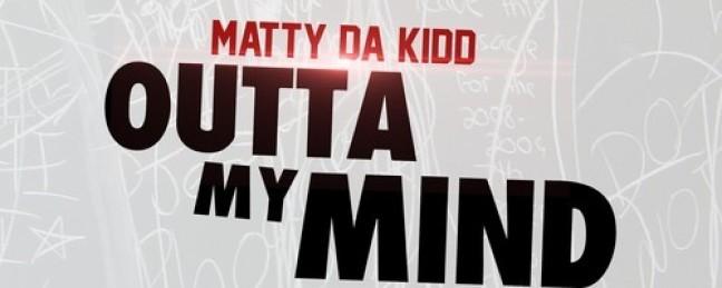 """Matty Da Kidd """"Outta My Mind"""" (Prod. by ADOTHEGOD) [DOPE!]"""