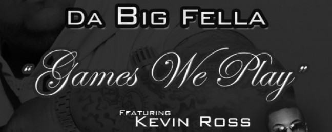 "Da Big Fella ""Games We Play"" ft. Kevin Ross [DOPE!]"