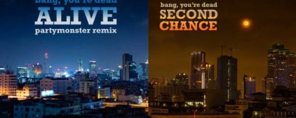 """Bang You're Dead """"Alive"""" (Partymonster remix) x """"Second Chance"""" [DOPE!]"""