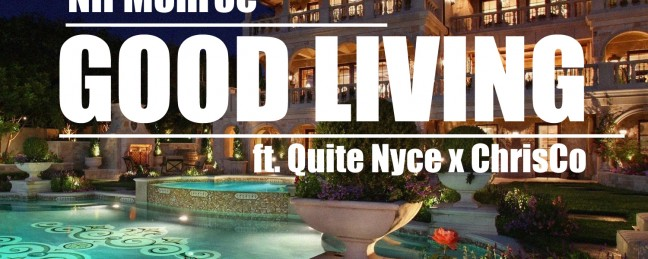 """Nif Monroe """"Good Living"""" ft Quite Nyce and ChrisCo [DOPE!]"""
