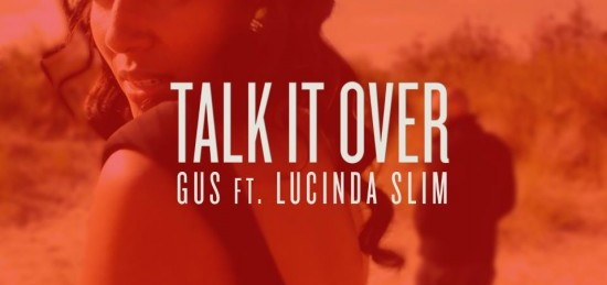 GUS &#8220;Talk It Over&#8221; ft. Lucinda Slim a.k.a. Nia Saw of Zap Mama