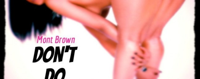 """Mont Brown """"Don't Do It"""" ft. Al 1 Thing [DOPE!]"""