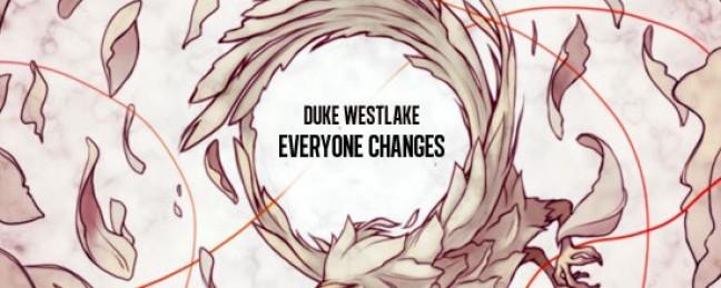 "Duke Westlake ""Everyone Changes"" [DOPE!]"