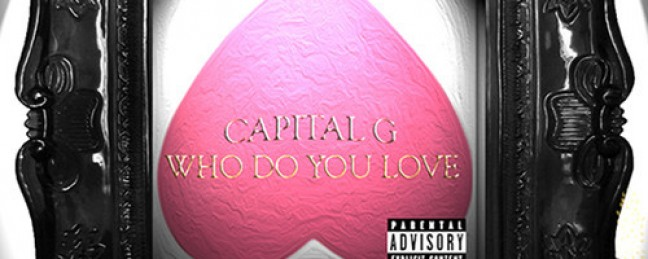 "Capital G ""Who Do You Love"" [DOPE!]"