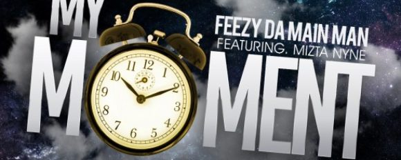 "Feezy Da Main Man ""My Moment"" ft. Mizta Nyne [DOPE!]"