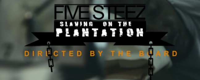 "Five Steez ""Slaving on the Plantation"" [VIDEO]"