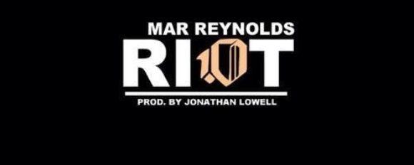 "Mar Reynolds ""Riot"" (Prod. by Jonathan Lowell)"