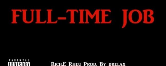 "Rich E Rheu ""Full-Time Job"" (Prod. by Drelax)"