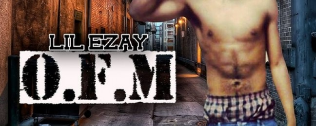 """Lil E'zay """"O.F.M (Only For Me)"""" [MIXTAPE]"""