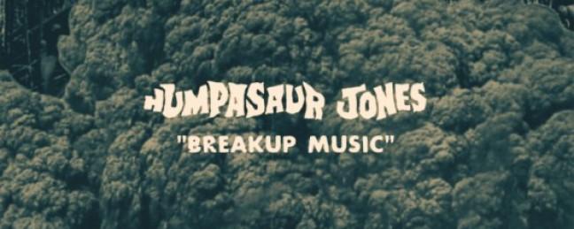 """Humpasaur Jones """"Breakup Music"""""""