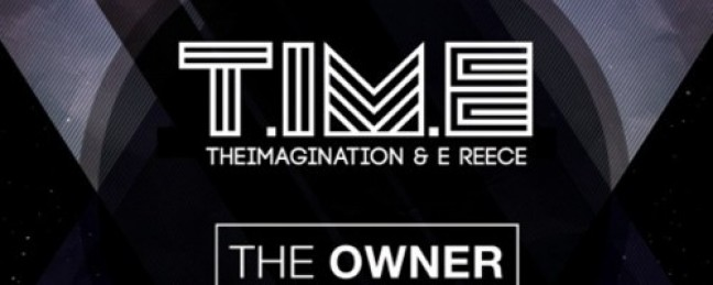 """T.iM.E (Theimagination & E Reece) """"The Owner"""" [DON'T SLEEP!]"""