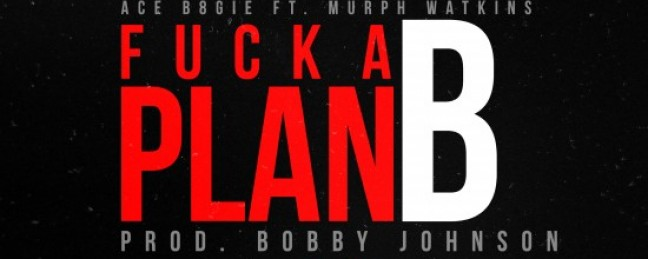 "Ace B8gie ft. Murph Watkins ""Fuck A Plan B"" (Prod. by Bobby Johnson) [DON'T SLEEP!]"