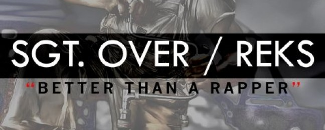 "Sgt. Over ft. Reks ""Better Than a Rapper"" [VIDEO]"