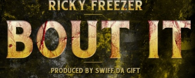 "Ricky Freezer ""Bout It"" (Prod. by Swiff Tha Gift) [DOPE!]"