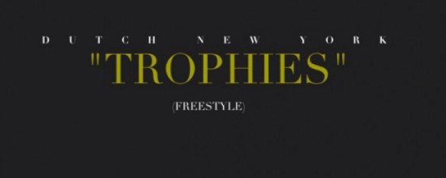"Dutch New York ""Trophies"" (Freestyle) [DOPE!]"