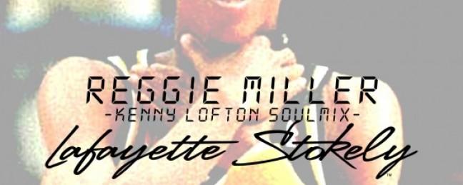 """Lafayette Stokely """"Reggie Miller"""" (Kenny Lofton SoulMix) [DOPE!]"""