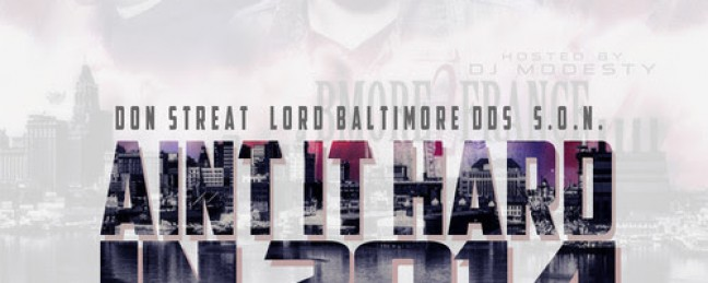 "Don Streat, Lord Baltimore & S.O.N. ""Aint It Hard in 2014"" (Prod. by Cool FD) [DOPE!]"