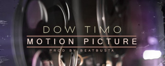 """Dow Timo """"Motion Picture"""" [VIDEO]"""