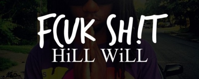 """HiLL WiLL """"Don't Come Around FCUK SH!T"""" (Prod. by Star Screm) [DON'T SLEEP!]"""