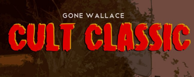 "Gone Wallace ""Cult Classic"" [ALBUM]"