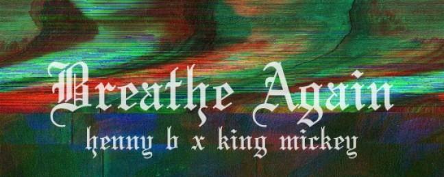 "Henny B ""Breathe Again"" EP (Prod. by King Mickey)"