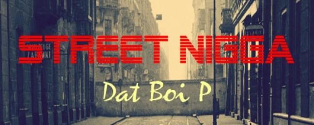 "Dat Boi P ""Street Nigga"" [DOPE!]"