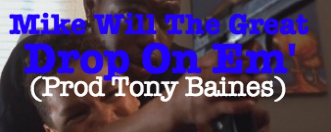 """Mike Will The Great """"Drop On Em"""" (Prod. by Tony Baines)"""