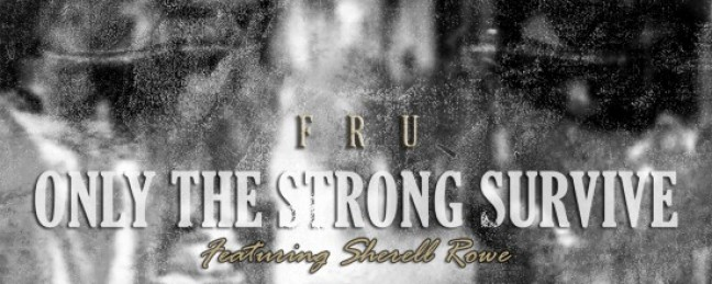 """Fru """"Only the Strong Survive"""" ft. Sherell Rowe (Prod. by Jrob) [DOPE!]"""