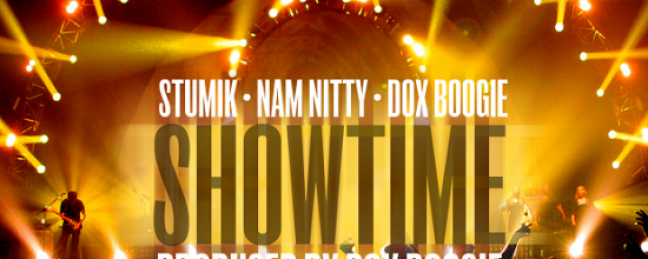 "Stumik, Nam Nitty & Dox Boogie ""Showtime"" [DOPE!]"
