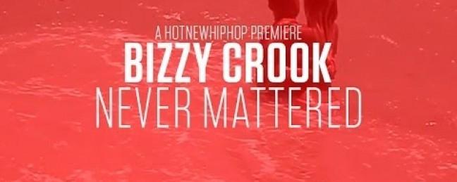 "Bizzy Crook ""Never Mattered"" [VIDEO]"