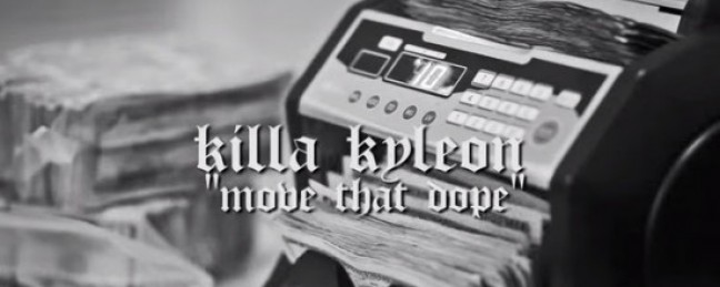 "Killa Kyleon ""Move That Dope"" [VIDEO]"