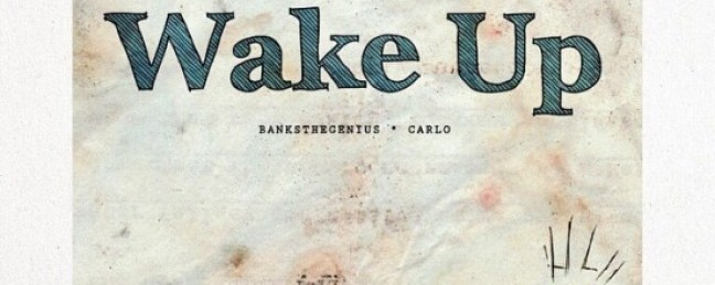 """BanksTheGenius ft. Carlo """"Wake Up"""" [DON'T SLEEP!]"""