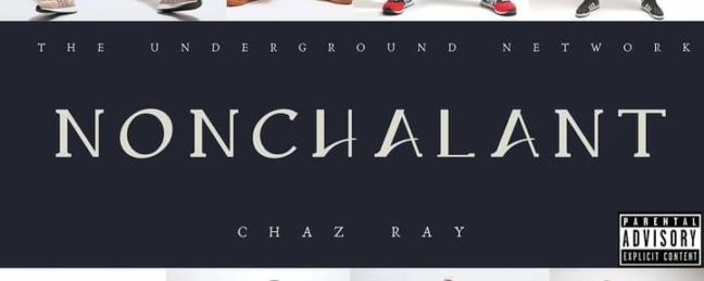 "Chaz Ray Drops New Album ""Nonchalant"""