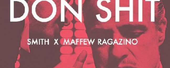 "Smith ft. Maffew Ragazino ""Don Shit"" [DOPE!]"
