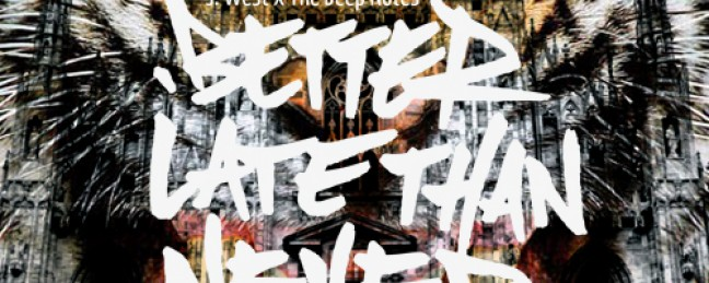 """J. West """"Better Late Than Never"""" [ALBUM]"""